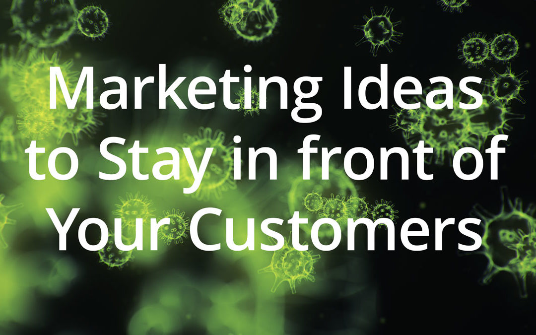 Marketing Ideas to Help You Stay In Front of Your Customers